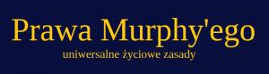 Prawa Murphy'ego Uniwersalne życiowe zasady